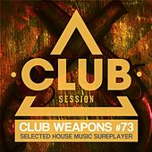 Club Session Pres. Club Weapons No. 73 by Various Artists