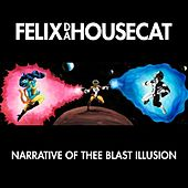 Narrative of Thee Blast Illusion de Felix Da Housecat