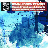 Irma Hidden Tracks (House, Breakbeats & Eclectic Soundz from the Irma's Archive) von Various Artists
