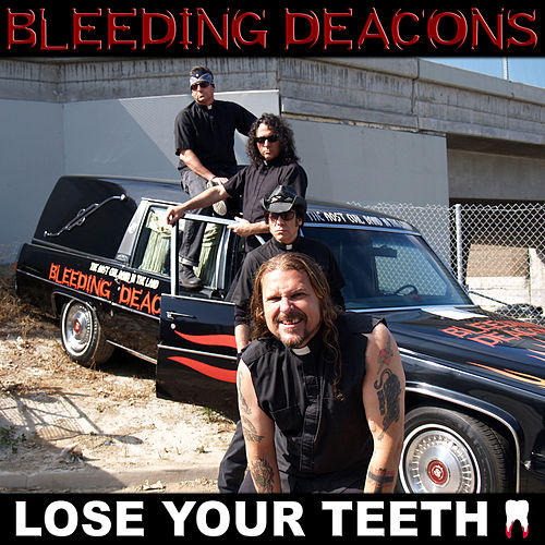 Lose Your Teeth by Bleeding Deacons