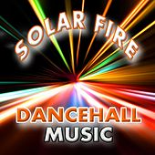 Solar Fire Dancehall Music by Various Artists