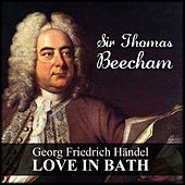 Georg Friedrich Händel: Love In Bath de Sir Thomas Beecham