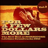 For a Few Dollars More, Vol. 3 (The New Best of Morricone Lifetime Soundtracks 2012) by Ennio Morricone