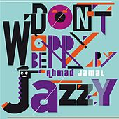 Don't Worry Be Jazzy by Ahmad Jamal de Ahmad Jamal