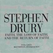 Faith, The Loss of Faith, And the Return of Faith by Stephen Drury