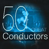 50 Great Conductors by Various Artists