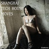 Shanghai Tech House Moves by Various Artists