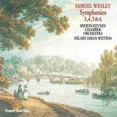 Samuel Wesley: Symphonies 3, 4, 5 & 6. by Milton Keynes Chamber Orchestra