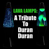 Lava Lamps: A Tribute to Duran Duran by Various Artists