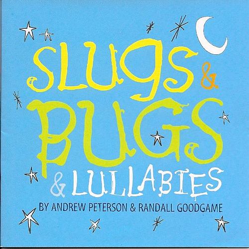 Slugs & Bugs & Lullabies by Andrew Peterson