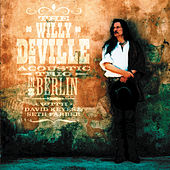 The Willy DeVille Acoustic Trio In Berlin by Willy DeVille
