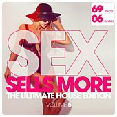 Sex Sells More - The Ultimate House Edition, Vol. 5 (69 Tracks + 6 DJ Mixes) by Various Artists