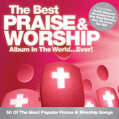 The Best Praise & Worship Album In The World...Ever! by Various Artists