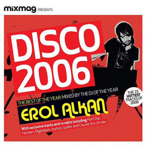 Mixmag Presents Erol Alkan: Disco 2006 by Various Artists