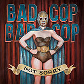 Not Sorry de Bad Cop Bad Cop