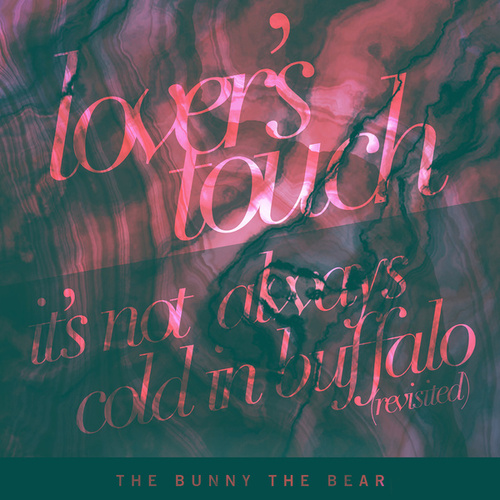 Lover's Touch / It's Not Always Cold in Buffalo (Revisited) by The Bunny The Bear