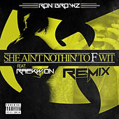 She Ain't Nothin' To F Wit (Remix) [feat. Raekwon] de Ron Browz