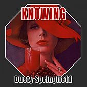 Knowing by Dusty Springfield