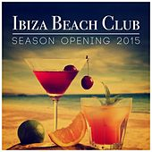 Ibiza Beach Club Season Opening 2015 de Various Artists