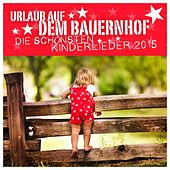 Urlaub auf dem Bauernhof - Die schönsten Kinderlieder 2015 by Various Artists