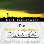 Der Kommunikations-Führerschein - Kompakt-Wissen Basics by Kurt Tepperwein