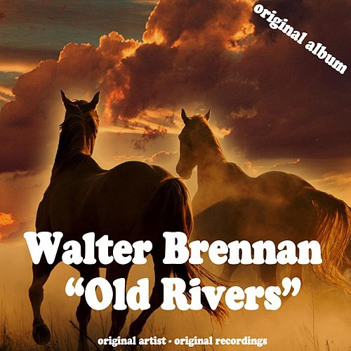 Walter brennan old rivers