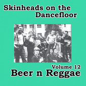 Skinheads on the Dancefloor, Vol.12 - Beer n Reggae de Various Artists