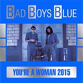 You're a Woman (2015) by Bad Boys Blue