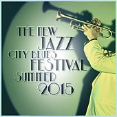 The New Jazz City Blues - Festival Summer 2015 by Various Artists