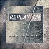 Replay on (feat. RiiahWORLD) by Celeste