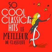 50 Cool Classical Hits: Le meilleur du classique von Various Artists
