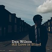 All Love is Blind by Dan Wilson