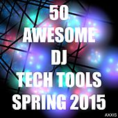 50 Awesome DJ Tech Tools Spring 2015 by Various Artists