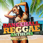 Dancehall Reggae Anthems by Various Artists