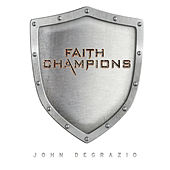 Faith Champions by John DeGrazio