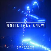 Until They Know by Aaron Crane