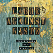 Labor Against Waste di Christopher Paul Stelling