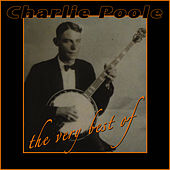 The Very Best Of Charlie Poole by Charlie Poole