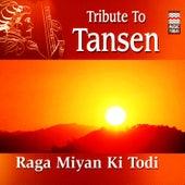 Tribute To Tansen - Raga Miyan Ki Todi by Various Artists