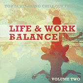 Life & Work Balance, Vol. 2 (Top 25 Relaxing Chill Out Tunes) by Various Artists