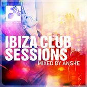 Ibiza Club Sessions, Mixed by Anske - EP by Various Artists