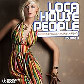 Loca House People, Vol. 17 by Various Artists