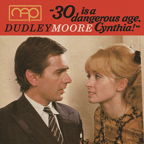 """30 Is A Dangerous Age, Cynthia"" by Dudley Moore"
