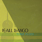 Time Flies by Pearl Django