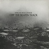 Off The Beaten Track by African Head Charge