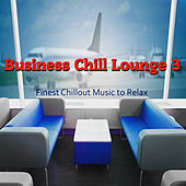 Business Chill Lounge 3 (Finest Chillout Music to Relax) by Various Artists
