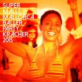 Super Malle Mallorca Baller Party Kracher 2015 de Various Artists
