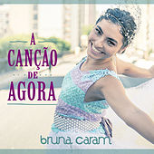A Canção de Agora - Single by Bruna Caram