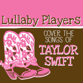 Lullaby Players Cover the Songs of Taylor Swift by Lullaby Players