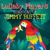 Lullaby Renditions of Jimmy Buffet by Lullaby Players